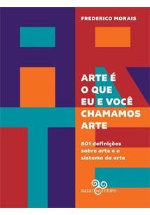 ARTE E O QUE EU E VOCE CHAMAMOS ARTE: 801 DEFINIÇOES SOBRE ARTE E O SISTEMA DA ...