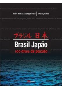 BRASIL JAPAO: 100 ANOS DE PAIXAO