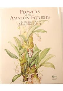 FLOWERS OF THE AMAZON FORESTS: THE BOTANICAL ART OF MARGARET MEE