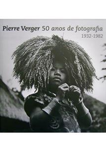PIERRE VERGER: 50 ANOS DE FOTOGRAFIA (1932-1982) - 2ªED.(2011)