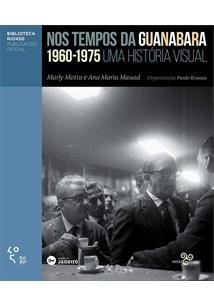 TEMPOS DA GUANABARA, NOS: 1960-1975 UMA HISTORIA VISUAL