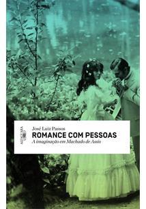 ROMANCE COM PESSOAS: A IMAGINAÇAO EM MACHADO DE ASSIS - 2ªED.(2014)