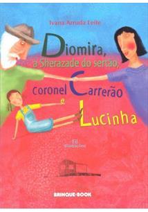 DIOMIRA, A SHERAZADE DO SERTAO, CORONEL CARRERAO E LUCINHA - 1ªED.(2011)