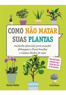 COMO NAO MATAR SUAS PLANTAS: CUIDADOS ESSENCIAS PARA MANTER FOLHAGENS E FLORES ...