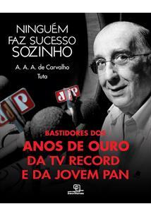 NINGUEM FAZ SUCESSO SOZINHO: A. A. A. DE CARVALHO - TUTA