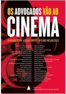 OS ADVOGADOS VAO AO CINEMA: 39 ENSAIOS SOBRE JUSTIÇA E DIREITO EM FILMES INESQU...