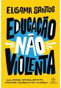 EDUCAÇAO NAO VIOLENTA: COMO ESTIMULAR AUTOESTIMA, AUTONOMIA, AUTODISCIPLINA E R...