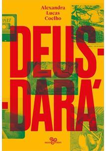DEUS-DARA: SETE DIAS NA VIDA DE SAO SEBASTIAO DO RIO DE JANEIRO, OU O APOCALIPSE SEGUNDO LUCAS, JUDITE, ZACA, TRISTAO, INES, GABRIEL & NOE