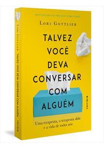 TALVEZ VOCE DEVA CONVERSAR COM ALGUEM: UMA TERAPEUTA, O TERAPEUTA DELA E A VIDA...