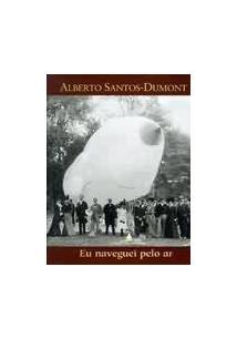3cd54dcf7fd ALBERTO SANTOS-DUMONT  EU NAVEGUEI PELO AR - Joao Luiz Musa - Livro
