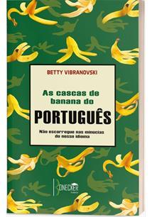 AS CASCAS DE BANANA DO PORTUGUES: NAO ESCORREGUE NAS MINUCIAS DO NOSSO IDIOMA -...