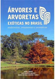 ARVORES E ARVORETAS EXOTICAS NO BRASIL: MADEIREIRAS, ORNAMENTAIS E AROMATICAS