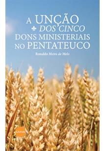 A UNÇAO DOS CINCO DONS MINISTERIAIS NO PENTATEUCO