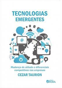 TECNOLOGIAS EMERGENTES: MUDANÇA DE ATITUDE E DIFERENCIAIS COMPETITIVOS NAS EMPR...
