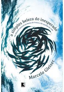 A SIMPLES BELEZA DO INESPERADO: UM FILOSOFO NATURAL EM BUSCA DE TRUTAS E DO SEN...