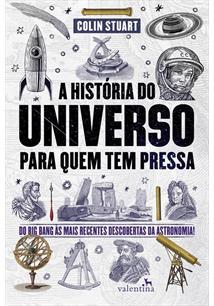 A HISTORIA DO UNIVERSO PARA QUEM TEM PRESSA: DO BIG BANG AS MAIS RECENTES DESCO...