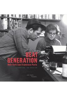 BEAT GENERATION: NEW YORK, SAN FRANCISCO, PARIS - L'EXPOSITION / THE EXHIBITION