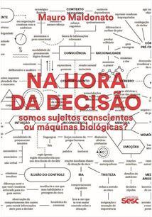 NA HORA DA DECISAO: SOMOS SUJEITOS CONSCIENTES OU MAQUINAS BIOLOGICAS?