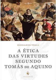 A ETICA DAS VIRTUDES SEGUNDO TOMAS DE AQUINO