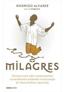 MILAGRES: HISTORAS REAIS SOBRE ACONTECIMENTOS EXTRAORDINARIOS ATRIBUIDOS A INTE...