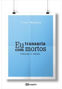 LIVRO EU TRANSARIA COM MORTOS: CRONICAS E CONTOS