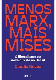 MENOS MARX, MAIS MISES: O LIBERALISMO E A NOVA DIREITA NO BRASIL - 1ªED.(2021)