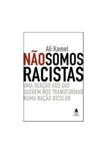 NAO SOMOS RACISTAS: UMA REAÇAO AOS QUE QUEREM NOS TRANSFORMAR NUMA NAÇAO BICOLO...