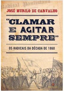 CLAMAR E AGITAR SEMPRE: OS RADICAIS DA DECADA DE 1860