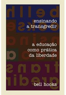 ENSINANDO A TRANSGREDIR: A EDUCAÇAO COMO PRATICA DA LIBERDADE