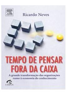 TEMPO DE PENSAR FORA DA CAIXA: A GRANDE TRANSFORMAÇAO DAS ORGANIZAÇOES RUMO A E...