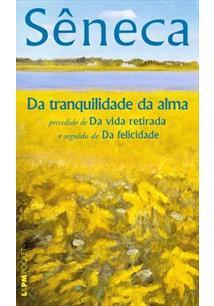 SENECA: DA TRANQUILIDADE DA ALMA PROCEDIDO DE DA VIDA RETIRADA E SEGUIDO DE DA ...