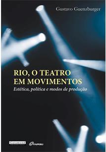 RIO, O TEATRO EM MOVIMENTOS: ESTETICA, POLITICA E MODOS DE PRODUÇAO - 1ªED.(202...