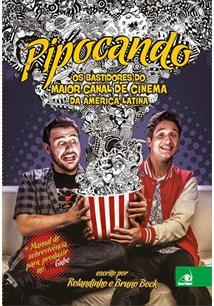 PIPOCANDO: OS BASTIDORES DO MAIOR CANAL DE CINEMA DA AMERICA LATINA