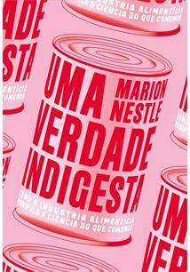 UMA VERDADE INDIGESTA: COMO A INDUSTRIA ALIMENTICIA MANIPULA A CIENCIA DO QUE C...