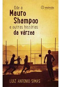 ODE A MAURO SHAMPOO E OUTRAS HISTORIAS DA VARZEA