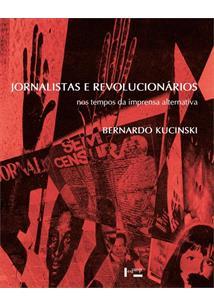 JORNALISTAS E REVOLUCIONARIOS: NOS TEMPOS DA IMPRENSA ALTERNATIVA - 3ªED.(2018)