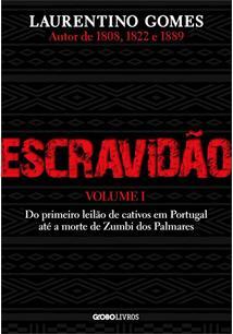 ESCRAVIDAO VOLUME 1: DO PRIMEIRO LEILAO DE CATIVOS EM PORTUGAL ATE A MORTE DE ZUMBI DOS PALMARES