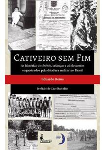 CATIVEIRO SEM FIM: AS HISTORIAS DOS BEBES, CRIANÇAS E ADOLESCENTES SEQUESTRADOS...