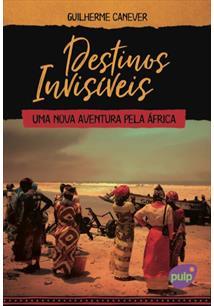 DESTINOS INVISIVEIS: UMA NOVA AVENTURA PELA AFRICA