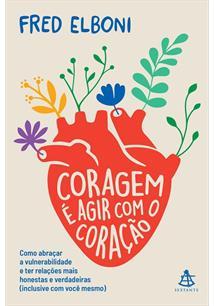 CORAGEM E AGIR COM O CORAÇAO: COMO ABRAÇAR A VULNERABILIDADE E TER RELAÇOES MAI...