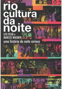 RIO CULTURA DA NOITE: UMA HISTORIA DA NOITE CARIOCA