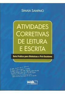 ATIVIDADES CORRETIVAS DE LEITURA E ESCRITA: GUIA PRATICO PARA DISLEXICOS E PRE-...