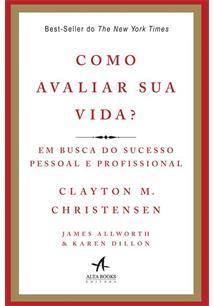 O dilema da inovaao clayton m christensen livro como avaliar sua vida em busca do sucesso pessoal e profissional fandeluxe Image collections