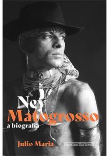 NEY MATOGROSSO: A BIOGRAFIA - 1ªED.(2021)