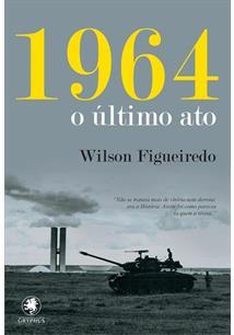 1964: O ULTIMO ATO