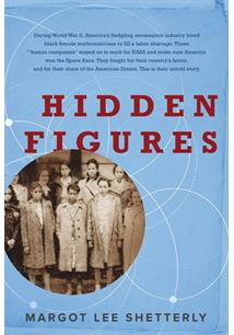 HIDDEN FIGURES: THE AMERICAN DREAM AND THE UNTOLD STORY OF THE BLACK WOMEN MATH...