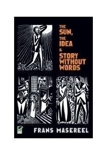 Passionate journey a vision in woodcuts frans masereel livro the sun the ideas story without words three graphic novel fandeluxe Choice Image