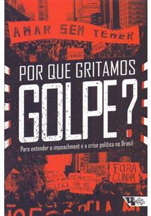 POR QUE GRITAMOS GOLPE?: PARA ENTENDER O IMPEACHMENT E A CRISE POLITICA NO BRAS...