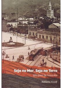SEJA NO MAR, SEJA NA TERRA: 125 ANOS DE HISTORIAS