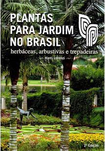 PLANTAS PARA JARDIM NO BRASIL: HERBACEAS, ARBUSTIVAS E TREPADEIRAS - 2ªED.(2015...